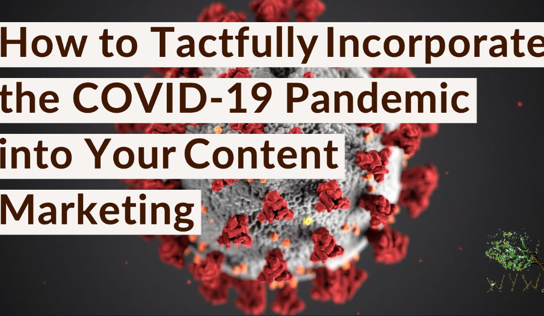 How to Tactfully Incorporate the COVID-19 Pandemic into Your Content Marketing
